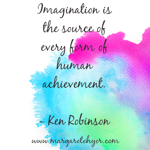 Imagination is the source of every form of human achievement. Ken Robinson
